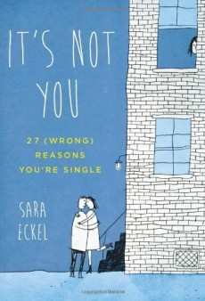 It's Not You: 27 (Wrong) Reasons You're Single — an Interview with Author Sara Eckel