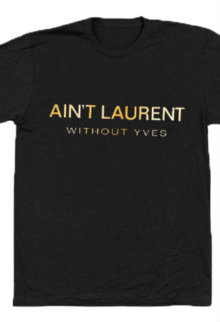 Ain't Laurent T-Shirt
